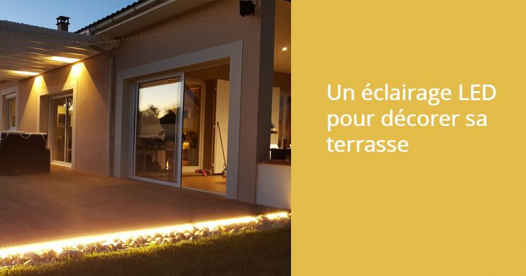 Eclairer sa terrasse avec de la LED